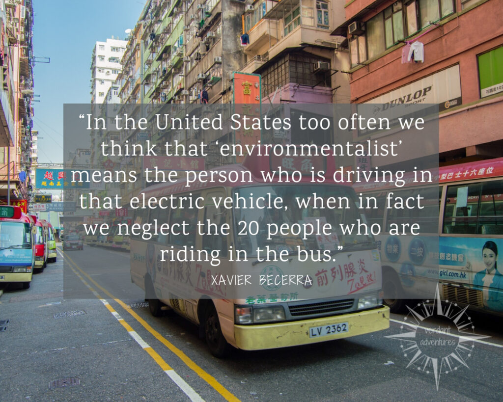 "Quote by Xavier Becerra that says ""In the United States too often we think that 'environmentalist' means the person who is driving in that electric vehicle, when in fact we neglect the 20 people who are riding in the bus."""
