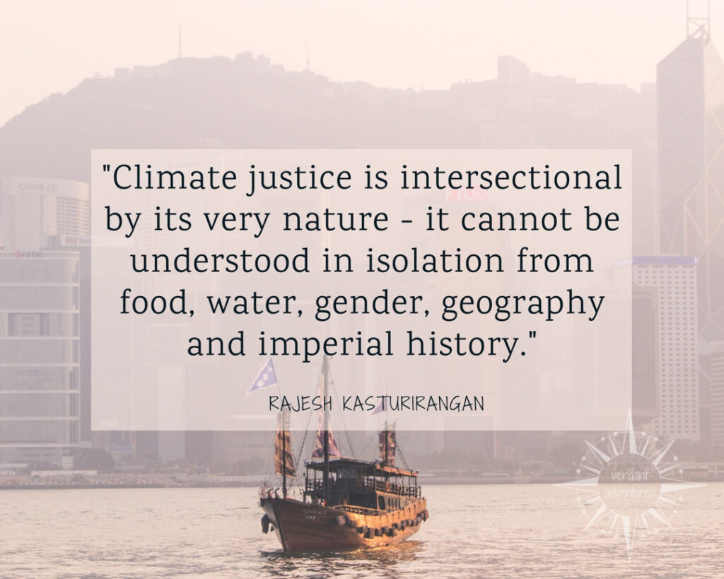 "Quote by Rajesh Kasturirangan that says ""Climate justice is intersectional by its very nature - it cannot be understood in isolation from food, water, gender, geography and imperial history."""